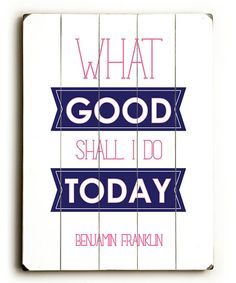 A phrase for you to tuck into your pocket. (Might actually want this up on the bathroom wall to see every day.) :: 'What Good Shall I Do' Wood Wall Art
