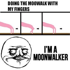 XD The only moonwalking I can do!