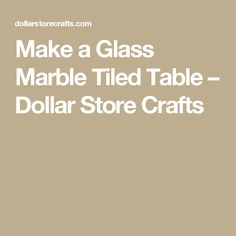 Make a Glass Marble Tiled Table – Dollar Store Crafts