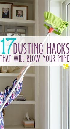 17 Incredible Ways to Dust That Will Blow Your Mind