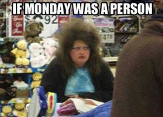Check out: If Monday was a person. One of our funny daily memes selection. We add new funny memes everyday! Bookmark us today and enjoy some slapstick entertainment! Funny Pins, Funny Memes, Jokes, Funny Stuff, Random Stuff, Random Humor, Funny Sayings, Random Things, Funny Pictures