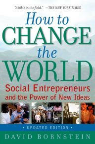 How to Change the World. Now published in more than twenty countries, David Bornstein's How to Change the World has become the bible for social. Poverty In India, Economic Problems, Work Opportunities, Budget Planer, The Embrace, Social Entrepreneurship, Nobel Peace Prize, Social Enterprise, Enterprise Business