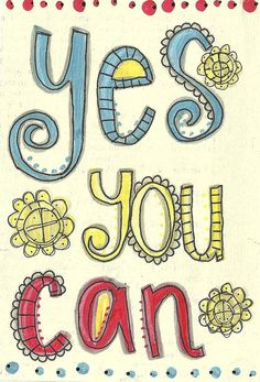 When the going gets tough, just remember that you can do this! :-)