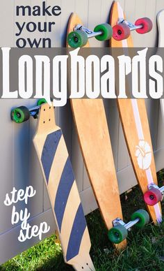 Make your own longboards - DIY - great homemade gift idea.