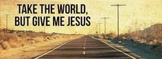Take the World - Christian Facebook Cover & Banner Facebook Cover Photos Flowers, Cover Pics For Facebook, Facebook Header, Fb Cover Photos, Cover Photo Quotes, Facebook Quotes, Cover Quotes, Picture Quotes, Give Me Jesus