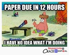 This is the story of every college paper. Ever. Especially my final research paper this semester!!! ENGLISH 1102 was almost the death of me! passed that sucker with a B... GO ME