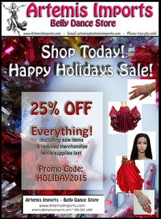 Happy Holiday Sale! 25% OFF our great prices, including sale items & reduced merchandise. Coupon Code: HOLIDAY2015 Artemis Imports Belly Dance Store ~ artemis@artemisimports.com ~ 650.365.1066
