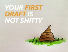 Your First Draft is Not a Pile of Poop