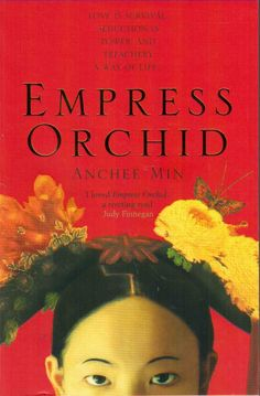 Empress Orchid by Anchee Min - I love a tale of a strong woman before her time that learned how not to rock the boat ( too much ) but still get her way