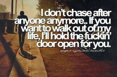 I don't chase after anyone any more...