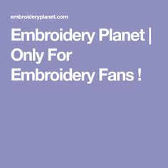 Embroidery Planet | Only For Embroidery Fans !