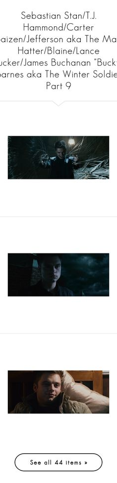 """""""Sebastian Stan/T.J. Hammond/Carter Baizen/Jefferson aka The Mad Hatter/Blaine/Lance Tucker/James Buchanan """"Bucky"""" Barnes aka The Winter Soldier Part 9"""" by nerdbucket ❤ liked on Polyvore featuring the covenant, sebastian stan, editorials, once upon a time and ouat"""