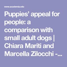 Puppies' appeal for people: a comparison with small adult dogs | Chiara Mariti and Marcella Zilocchi - Academia.edu