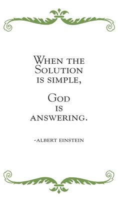 """When the solution is simple, God is answering."" - Albert Einstein"