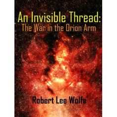 #Book Review of #AnInvisibleThread from #ReadersFavorite - https://readersfavorite.com/book-review/an-invisible-thread  Reviewed by Chris Fischer for Readers' Favorite  Wow! A novel of truly epic proportions, An Invisible Thread: The War in the Orion Arm by author Robert Lee Wolfe is an entertaining thrill ride of a read! In the year 3335, Earth is a very different place. Trading with alien nations has become commonplace and, along with it, interstellar conflict. A species of evil…