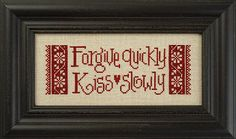 LIZZIEKATE Forgive Quickly Kiss Slowly counted cross stitch patterns at thecottageneedle.com Valentine's Day wedding anniversary love by thecottageneedle