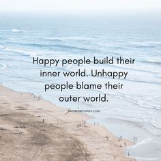 Happy people build their inner world. Unhappy people blame their outer world. Wisdom Quotes, Words Quotes, Me Quotes, Sayings, Unhappy People, Good People, Positive Inspiration, Life Inspiration, Meaningful Quotes