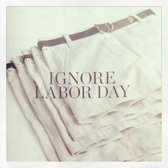 Ignore Labor Day. # fashion