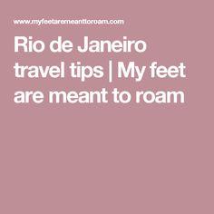 Rio de Janeiro travel tips | My feet are meant to roam
