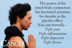 "Can you reenact the ""placebo effect"" in your fight against cancer? Using your mind to fight cancer? Click through to read fascinating new information about the mind-body connection! Article by Ty Bollinger. Please re-pin to support us on our mission to educate, expose, and eradicate cancer naturally! Together we are changing the world and saving lives everyday! Join us for much more great information on The Truth About Cancer! <3"