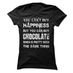 You Cant Buy Happiness But You Can Buy Chocolate Which Is Pretty Much The Same Thing Tshirt T-Shirts, Hoodies (21.99$ ==► Order Here!)