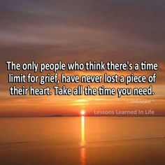 There will never be a day I don't grief, but I will make sure I remember the good times