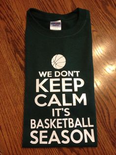 Don't Keep Calm Basketball Season Tshirt by UnlimitedImprints, $15.00