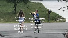 from callmekazee We should change that to, friends, family, my social life,my life literally xD 鋼の錬金術師 Fullmetal Alchemist, Fulmetal Alchemist, Cowboy Bebop, Blue Exorcist, Lan Fan, Elric Brothers, Inu Yasha, Collateral Beauty, Memes
