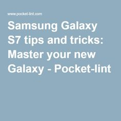 Samsung Galaxy S7 tips and tricks: Master your new Galaxy - Pocket-lint