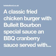 A classic fried chicken burger with Bulleit Bourbon special sauce an BBQ cranberry sauce served with super crispy deep fried pickles!