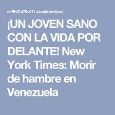 ¡UN JOVEN SANO CON LA VIDA POR DELANTE! New York Times: Morir de hambre en Venezuela
