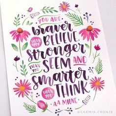 You are braver than you believe, stronger than you seem, and smarter than you think - A.A. Milne. Watercolour brush lettering by @carmia.cronje on Instagram.