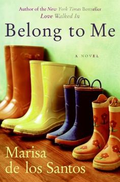 Belong to Me by: Marisa de los Santos