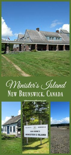 Minister's Island ~ Have you ever driven on the ocean floor? No? Well, that is exactly what you'll get to do when you visit the summer residence of railway builder Sir William Van Horne on Minister's Island, St. Andrews, New Brunswick.