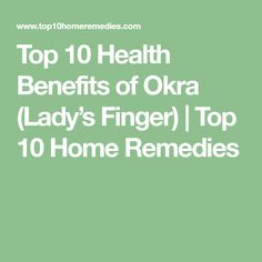 Top 10 Health Benefits of Okra (Lady's Finger) Okra Health Benefits, Alternative Names, Top 10 Home Remedies, Lady Fingers, Better Love, Gumbo, Allergies, Nutrition, Diet