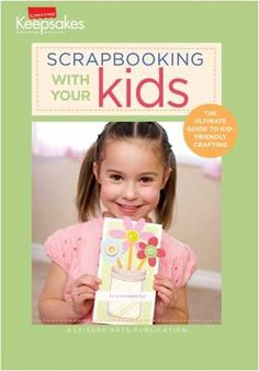 Creating Keepsakes Scrapbook Idea Book Scrapbooking With Your Kids Leisure Arts Kits For Kids, Crafts For Kids, Knitting Kits For Beginners, American Heritage Girls, Creating Keepsakes, Fun Activities To Do, Baby Kit, Crochet World, Sewing Crafts
