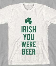 7c7b1cf07 Irish Your Were Beer St Patricks Day Shirt by BetterLetterLI, $18.00. Haha,  perfect