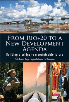 From Rio+20 to a new development agenda : building a bridge to a sustainable future  (PRINT) http://library.eclac.org/record=b1253082~S0*engWritten by practitioners and participants involved in the multilateral process of negotiations, this book presents a unique insider analysis of not only what happened at the Rio+20 conference in 2012 and why, but also where the outcomes might impact in the future, particularly around the development of a new set of development goals.