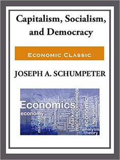 Capitalism, Socialism, and Democracy - Kindle edition by Joseph Schumpeter. Politics & Social Sciences Kindle eBooks @ AmazonSmile.