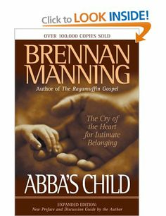 Abba's Child: The Cry of the Heart for Intimate Belonging: Amazon.co.uk: Brennan Manning: Books