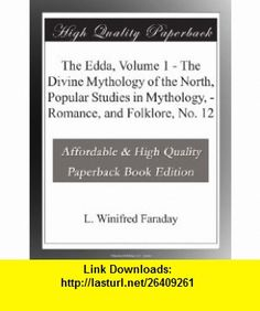 The Edda, Volume 1 - The Divine Mythology of the North, Popular Studies in Mythology, - Romance, and Folklore, No. 12 L. Winifred Faraday ,   ,  , ASIN: B003YHBA0K , tutorials , pdf , ebook , torrent , downloads , rapidshare , filesonic , hotfile , megaupload , fileserve
