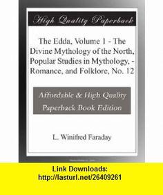 The Edda, Volume 1 - The Divine Mythology of the North, Popular Studies in Mythology, - Romance, and Folklore, No. 12 L. Winifred Faraday ,   ,  , ASIN: B003YHBA0K , tutorials , pdf , ebook , torrent , downloads , rapidshare , filesonic , hotfile , megaupload , fileserve