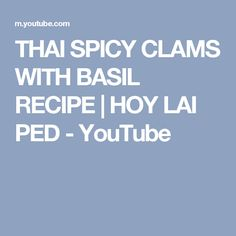 THAI SPICY CLAMS WITH BASIL RECIPE   HOY LAI PED - YouTube