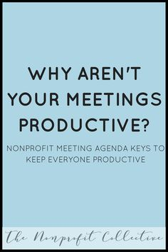 Meetings Need Agendas Because It Helps Keep Everyone Focused Here