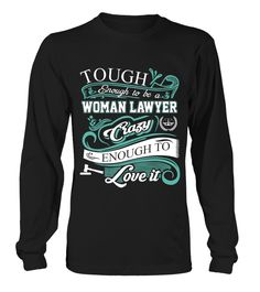 Lawyer T shirt Tough enough to be a woman Lawyer Crazy enough to love it  => Check out this shirt or mug by clicking the image, have fun :) Please tag, repin & share with your friends who would love it. #Lawyermug, #Lawyerquotes #Lawyer #hoodie #ideas #image #photo #shirt #tshirt #sweatshirt #tee #gift #perfectgift