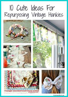 Do you have some vintage hankies and don't know what to do with them? Here are 10 really cute ideas for repurposing vintage handkerchiefs!