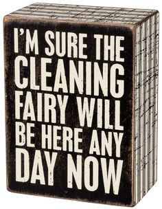"""""""I'm Sure The Cleaning Fairy Will Be Here Any Day Now"""" Box sign from Primitives by KathyFun signs to create conversations and make you smile. Our sentimental signs capture your feelings and last a lifetime!Size: 3"""" x 4""""Black Wood with vintage white letteringAll box signs are 1 3/4"""" deep. Free stand on tabletop or hang for wall display."""