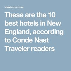 These are the 10 best hotels in New England, according to Conde Nast Traveler readers