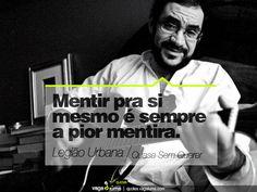 """""""Mentir pra si mesmo é sempre a pior mentira."""" - Quase Sem Querer (Legião Urbana)      Source: vagalume.com.br"""