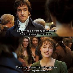 Pride and Prejudice This is my FAVORITE line from the whole movie, I wish it was in the book. This is why I think Keira Knightley mad a really good elizabeth bennet